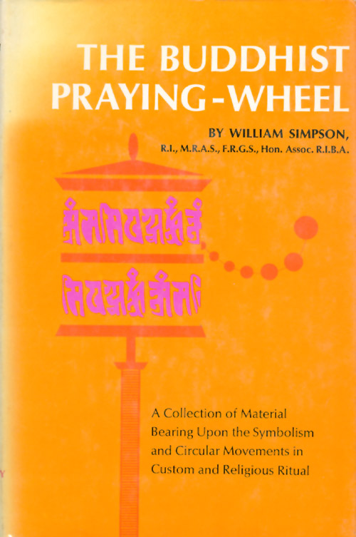 The Buddhist Praying-Wheel : A Collection of Material Bearing Upon the Symbolism of the Wheel. William Simpson.