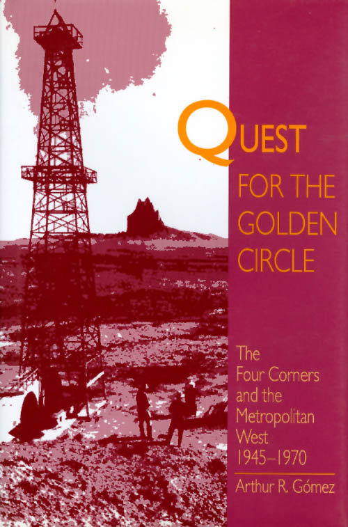 Quest for the Golden Circle: The Four Corners and the Metropolitan West, 1945 - 1970. Arthur R. Gomez.