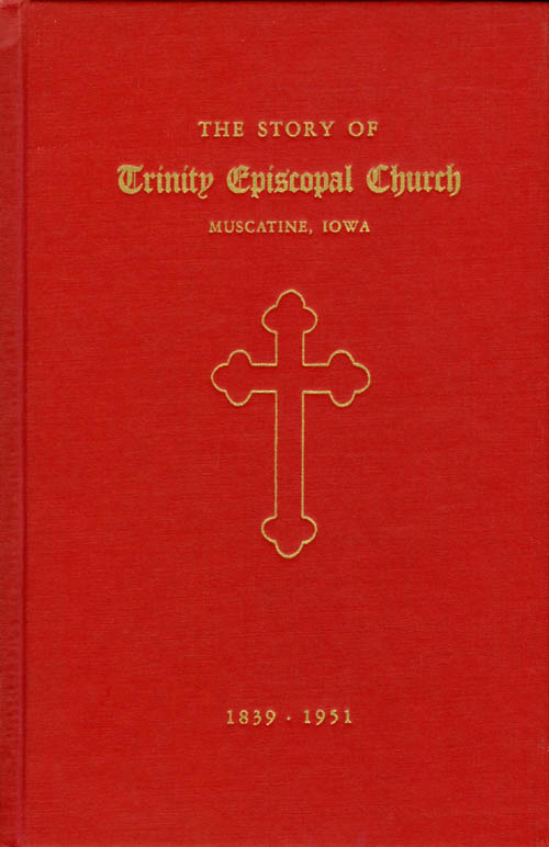 The Story of Trinity Episcopal Church - Muscatine, Iowa - 1839 - 1951. The Women's Auxiliary of Trinity Episcopal Church.