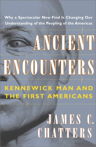 Ancient Encounters: Kennewick Man and the First Americans. James C. Chatters.