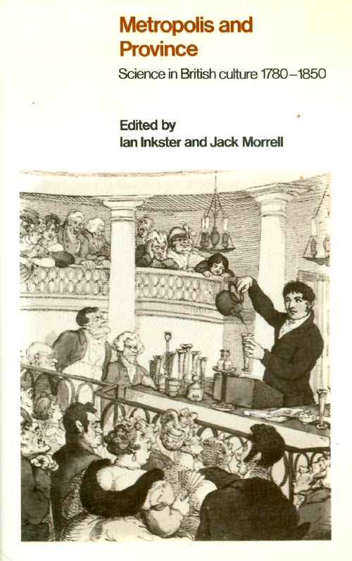 Metropolis and Province : Science in British Culture 1780 - 1850. Ian Inkster, Jack Morrell.