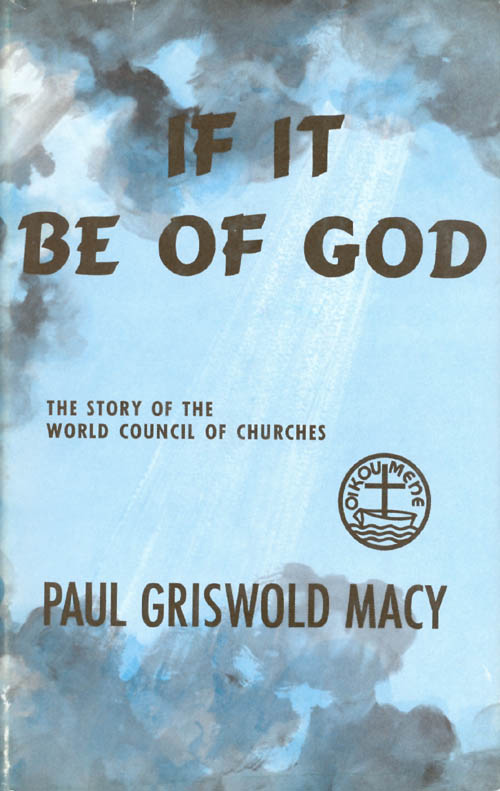 If It Be of God: The Story of World Council of Churches. Paul G. Macy.