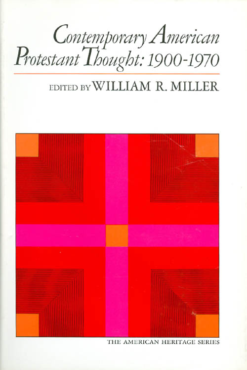 Contemporary American Protestant Thought 1900 - 1970. William R. Miller.