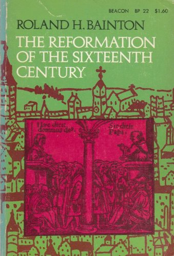 The Reformation of the Sixteenth Century. Roland H. Bainton.