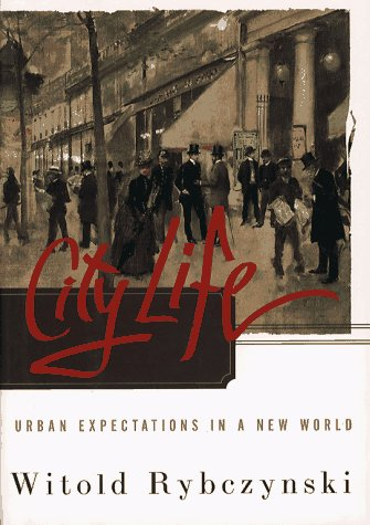 City Life: Urban Expectations in a New World. Witold Rybczynski.