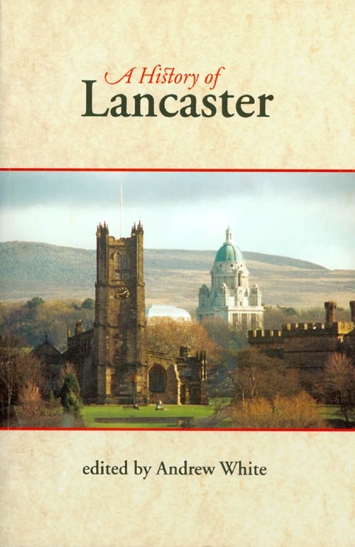 A History of Lancaster. Andrew White.
