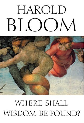 Where Shall Wisdom Be Found? Harold Bloom.