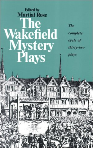 The Wakefield Mystery Plays. Martial Rose.