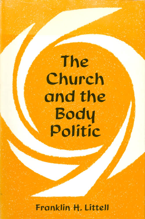 The Church and the Body Politic. Franklin H. Littell.