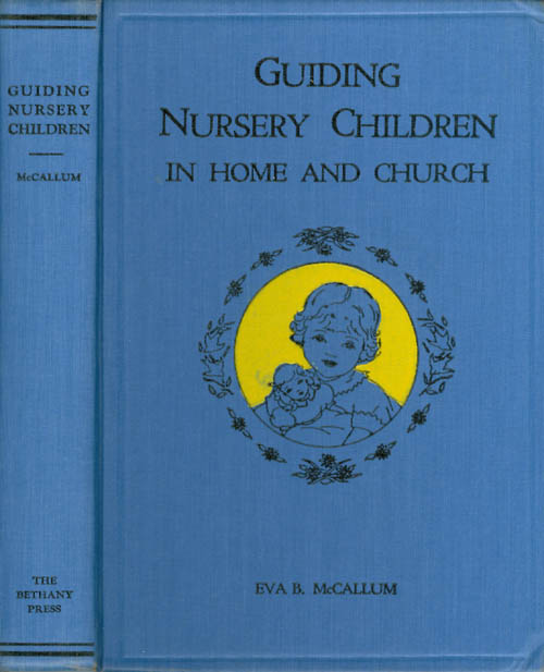 Guiding Nursery Children in Home and Church. Eva B. McCallum.