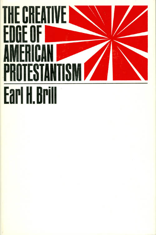 The Creative Edge of American Protestantism. Earl H. Brill.