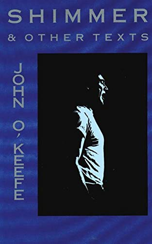 Shimmer and Other Texts. John O'Keefe.