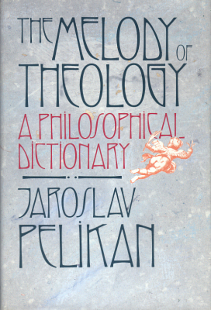 The Melody of Theology: A Philosophical Dictionary. Jaroslav Pelikan.