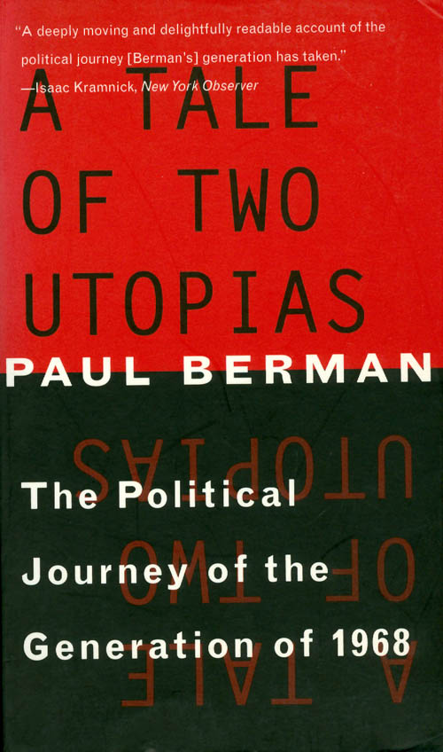 A Tale of Two Utopias: The Political Journey of the Generation of 1968. Paul Berman.