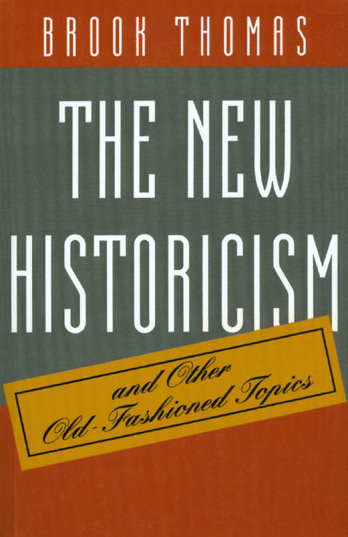 The New Historicism and Other Old-Fashioned Topics. Brook Thomas.