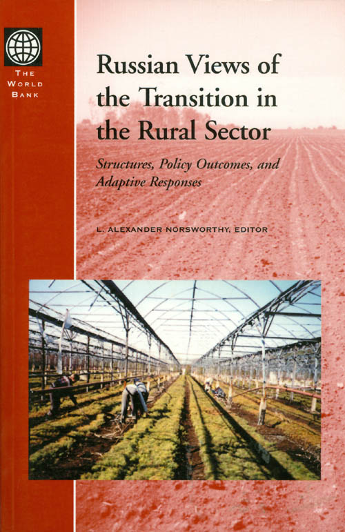 Russian Views of the Transition in the Rural Sector: Structures, Policy Outcomes, and Adaptive Responses. L. Alexander Norsworthy.