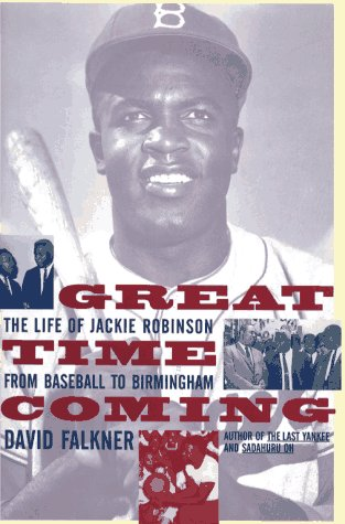 Great Time Coming: The Life of Jackie Robinson from Baseball to Birmingham. David Falkner.