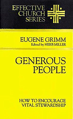 Generous People: How to Encourage Vital Stewardship (Effective Church Series). Eugene Grimm.
