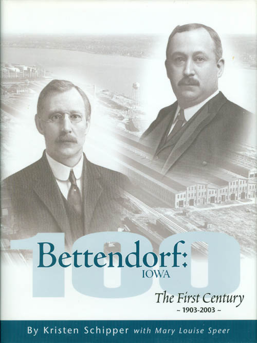 Bettendorf, Iowa: The First Century 1903 - 2003. Kristen Schipper, Mary Louise Speer.