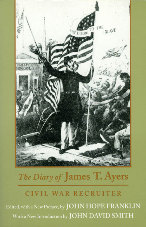 The Diary of James T. Ayers: Civil War Recruiter. James T. Ayers, John Hope Franklin.