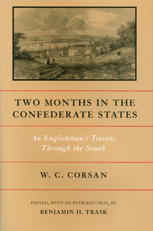 Two Months in the Confederate States: An Englishman's Travels Through the South. W. C. Corsan, Benjamin H. Trask.