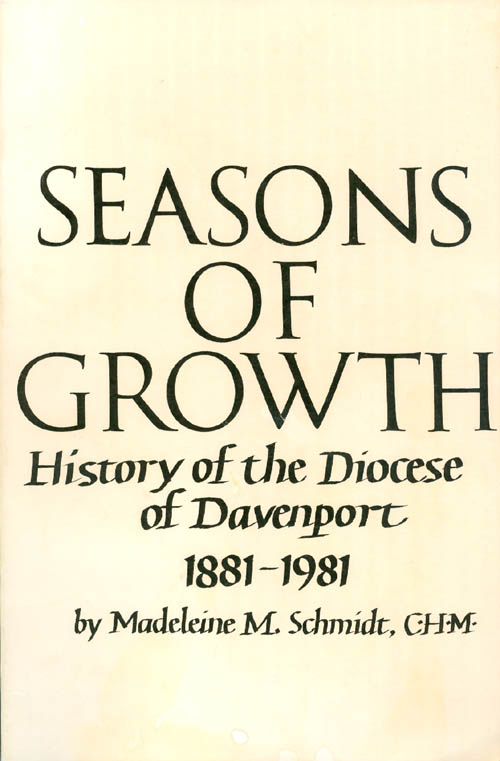 Seasons of Growth : History of the Diocese of Davenport 1881 - 1981. Madeleine M. Schmidt.
