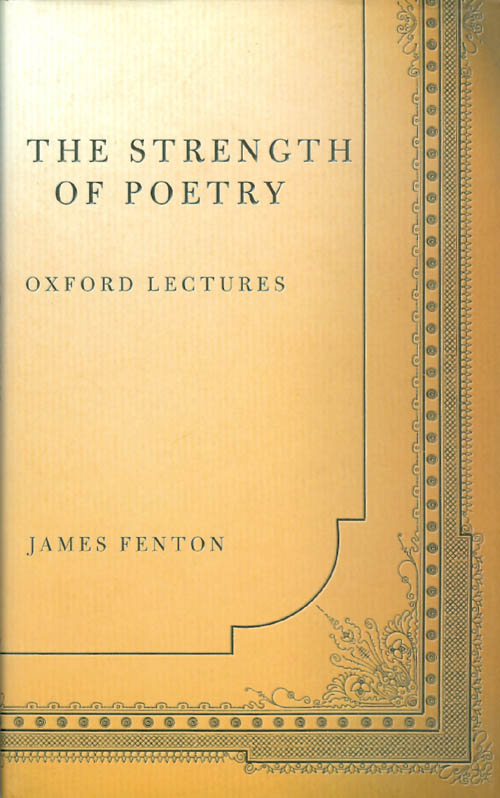 The Strength of Poetry: Oxford Lectures. James Fenton.