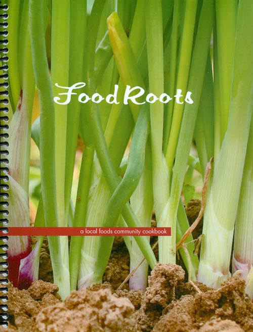 Food Roots : A Local Foods Community Cookbook. Local Foods Connection.