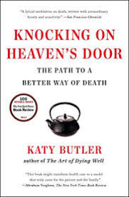 Knocking on Heaven's Door: The Path to a Better Way of Death. Katy Butler.