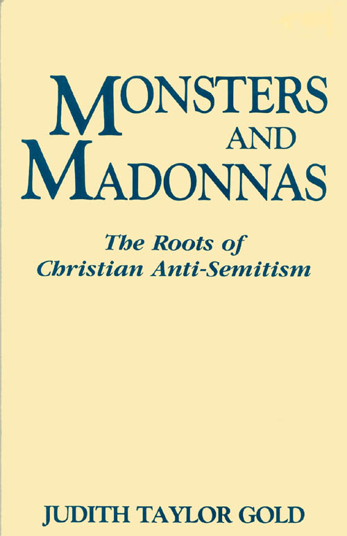 Monsters and Madonnas: The Roots of Christian Anti-Semitism. Judith Taylor Gold.