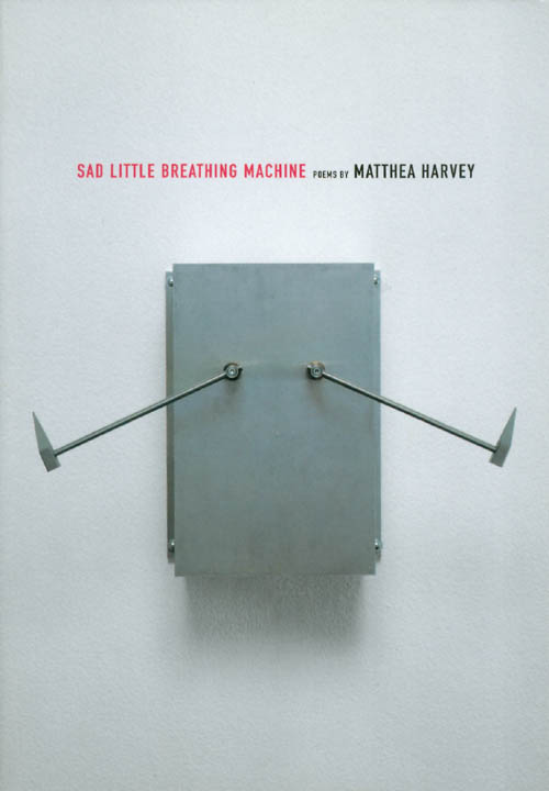 Sad Little Breathing Machine. Matthea Harvey.