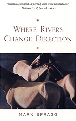 Where Rivers Change Direction. Mark Spragg.