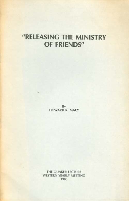 Releasing the Ministry of Friends (The Quaker Lecture 1980). Howard R. Macy.