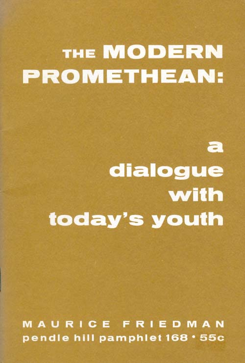 The Modern Promethean: A Dialogue with Today's Youth (Pendle Hill Pamphlet 168). Maurice Friedman.