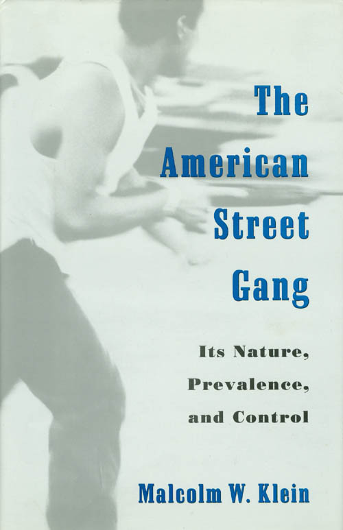 The American Street Gang: Its Nature, Prevalence, and Control. Malcolm W. Klein.