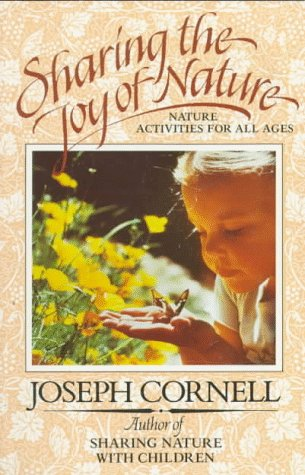 Sharing the Joy of Nature: Nature Activities for All Ages. Joseph Cornell.