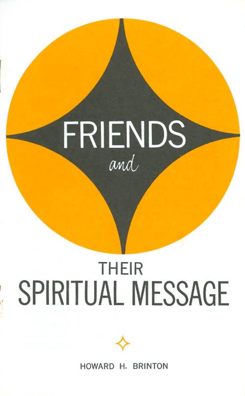 Friends and Their Spiritual Message. Howard H. Brinton.