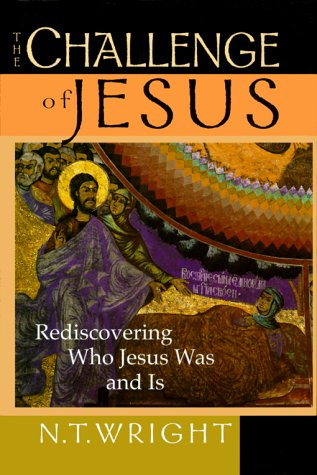 The Challenge of Jesus: Rediscovering Who Jesus Was & Is. N. T. Wright.