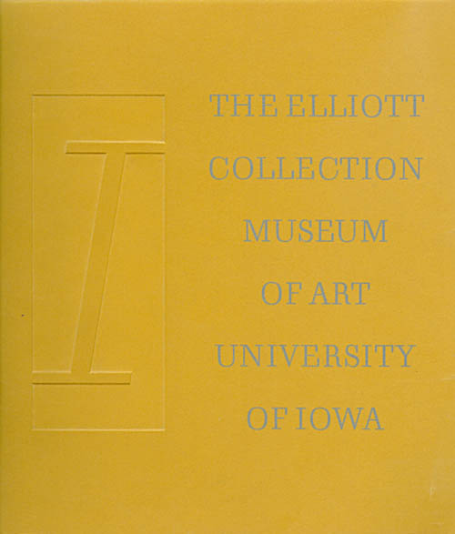 The Owen and Leone Elliott Collection (Inaugurating the Opening of the University of Iowa Museum of Art). Ulfert Wilke.