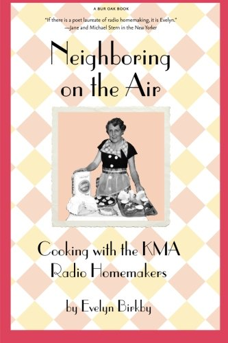 Neighboring on the Air: Cooking With the KMA Radio Homemakers. Evelyn Birkby.