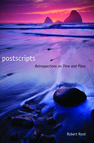 Postscripts: Retrospections on Time and Place. Robert Root.