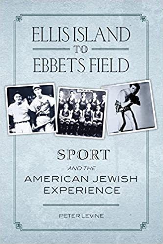 Ellis Island to Ebbets Field: Sport and the American Jewish Experience. Peter Levine.