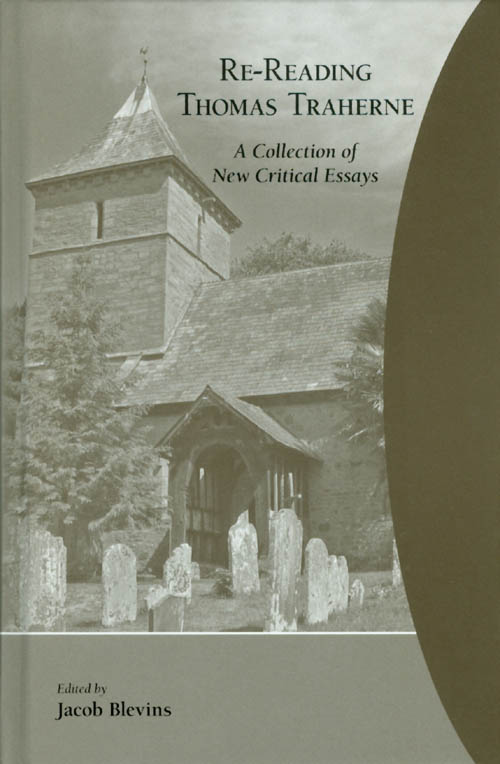 Re-Reading Thomas Traherne: A Collection of Critical Essays (Medieval and Renaissance Texts and Studies, Volume 325). Jacob Blevins.