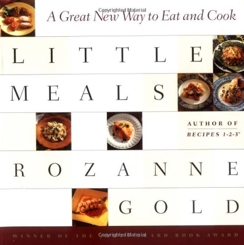 Little Meals: A Great New Way to Eat and Cook. Rozanne Gold.