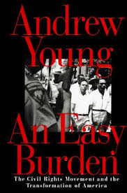 An Easy Burden: The Civil Rights Movement and the Transformation of America. Andrew Young.