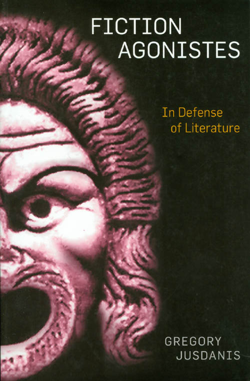 Fiction Agonistes: In Defense of Literature. Gregory Jusdanis.