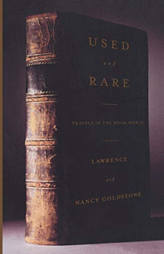 Used and Rare: Travels in the Book World. Lawrence Goldstone.