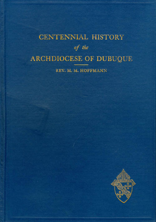 Centennial History of the Archdiocese of Dubuque. Reverend M. M. Hoffmann.