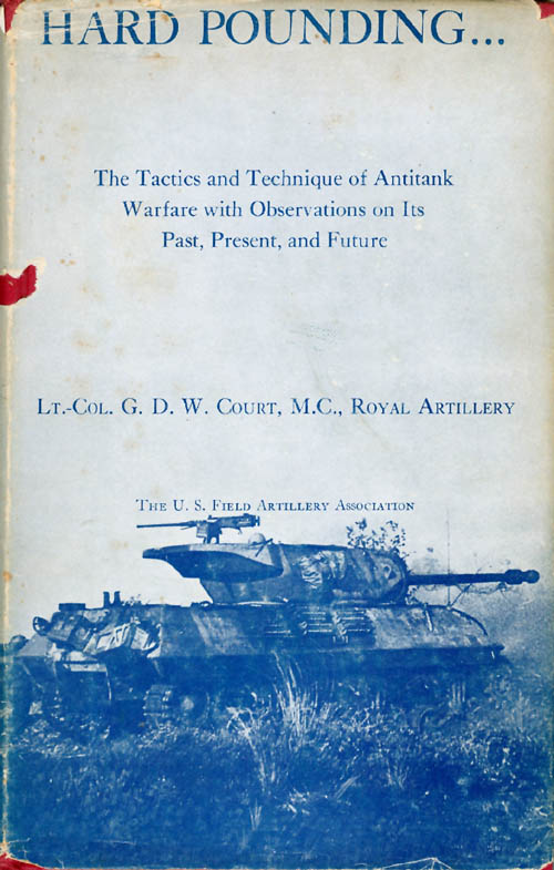 Hard Pounding: The Tactics and Technique of Antitank Warfare with Observations on Its Past, Present and Future. G. D. W. Court, Lt. Col.