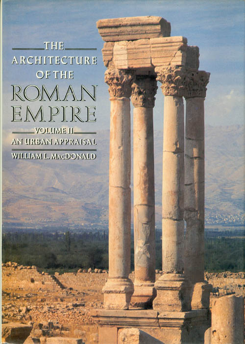 Architecture of the Roman Empire: An Urban Appraisal (Volume II). William Lloyd MacDonald.